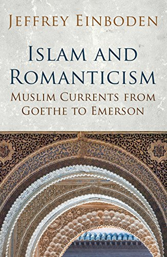 Islam and Romanticism: Muslim Currents from Goethe: Einboden, Jeffrey