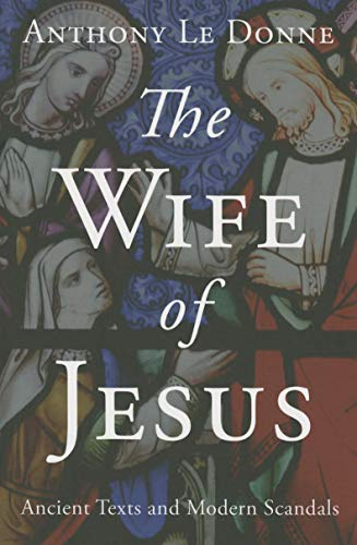 9781780745695: The Wife of Jesus: Ancient Texts and Modern Scandals