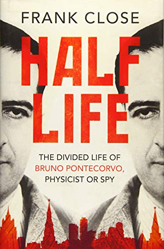 9781780745817: Half Life: The Divided Life of Bruno Pontecorvo, Physicist or Spy