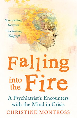 9781780746418: Falling into the Fire : A Psychiatrist's Encounters with the Mind in Crisis