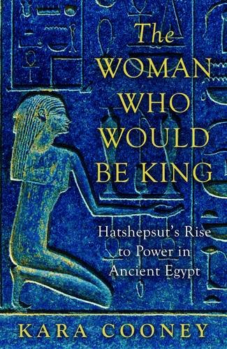 9781780746500: The Woman Who Would be King: Hatshepsut's Rise to Power in Ancient Egypt