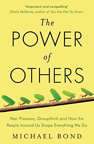 9781780746531: The Power of Others: Peer Pressure, Groupthink, and How the People Around Us Shape Everything We Do