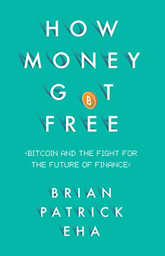 9781780746586: How Money Got Free: Bitcoin and the Fight for the Future of Finance
