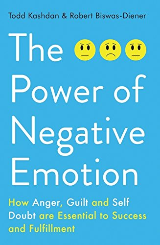 The Power of Negative Emotion: How Anger, Guilt, and Self Doubt are Essential to Success and ...