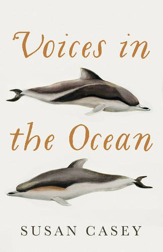 9781780747224: Voices in the Ocean: A Journey into the Wild and Haunting World of Dolphins