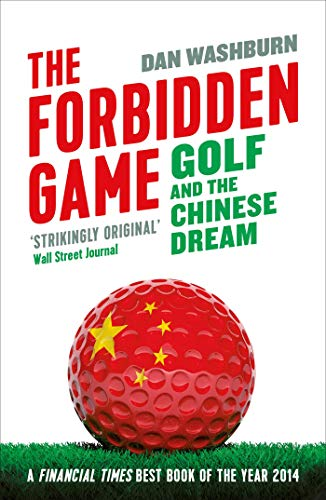 The Forbidden Game: Golf and the Chinese Dream: Dan Washburn