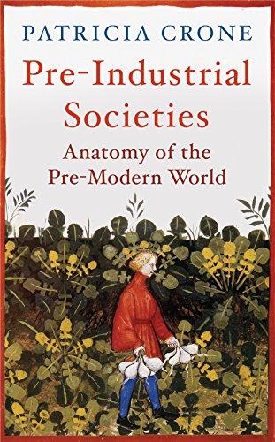Pre-Industrial Societies: Anatomy of the Pre-Modern World: Crone, Patricia