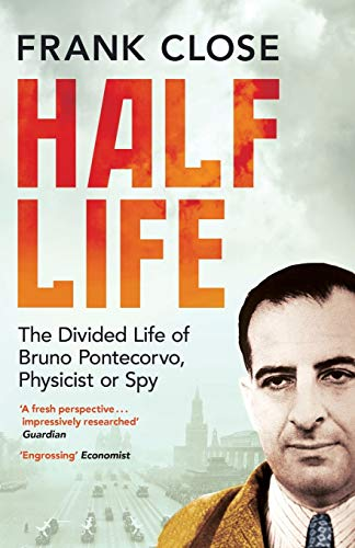 9781780747460: Half Life: The Divided Life of Bruno Pontecorvo, Physicist or Spy