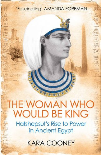 9781780747668: The Woman Who Would be King: Hatshepsut's Rise to Power in Ancient Egypt