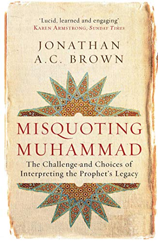9781780747828: Misquoting Muhammad: The Challenge and Choices of Interpreting the Prophet's Legacy