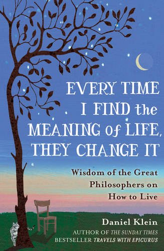 9781780747859: Wisdom from the Great Philosophers on how to Live Every Time I Find the Meaning of Life, They Change It