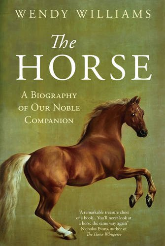 9781780747934: The Horse: A Biography of Our Noble Companion