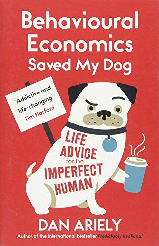 9781780748177: Ariely, D: Behavioural Economics Saved My Dog