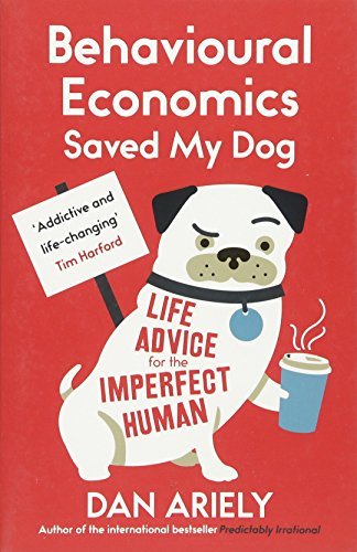 9781780748177: Behavioural Economics Saved My Dog: Life Advice For The Imperfect Human