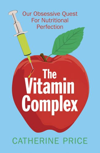 9781780748351: The Vitamin Complex: Our Obsessive Quest for Nutritional Perfection