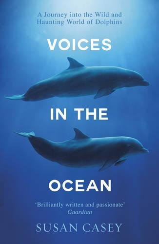 9781780749341: Voices in the Ocean: A Journey into the Wild and Haunting World of Dolphins
