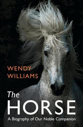 9781780749358: The Horse: A Biography of Our Noble Companion