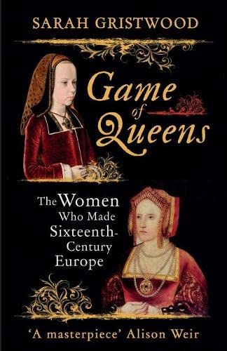 9781780749945: Game of Queens: The Women Who Made Sixteenth-Century Europe