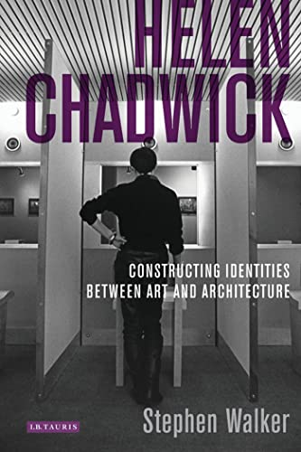 9781780760070: Helen Chadwick: Constructing Identities Between Art and Architecture (International Library of Modern and Contemporary Art)