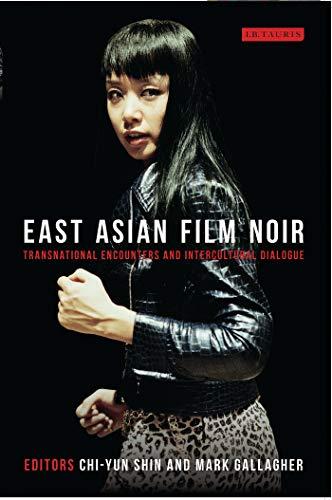 9781780760087: East Asian Film Noir: Transnational Encounters and Intercultural Dialogue (Tauris World Cinema Series)