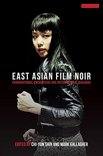 9781780760094: East Asian Film Noir: Transnational Encounters and Intercultural Dialogue (Tauris World Cinema Series)