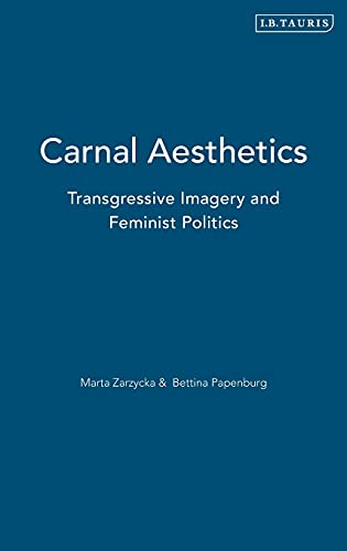 Carnal Aesthetics: Transgressive Imagery and Feminist Politics (International Library of Visual ...