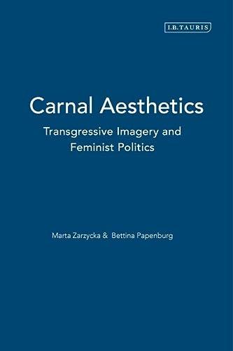 9781780760124: Carnal Aesthetics: Transgressive imagery and feminist politics