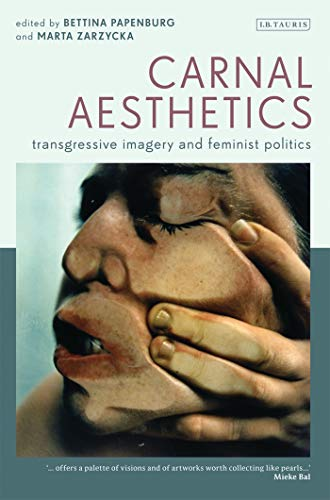 9781780760131: Carnal Aesthetics: Transgressive Imagery and Feminist Politics (International Library of Visual Culture)