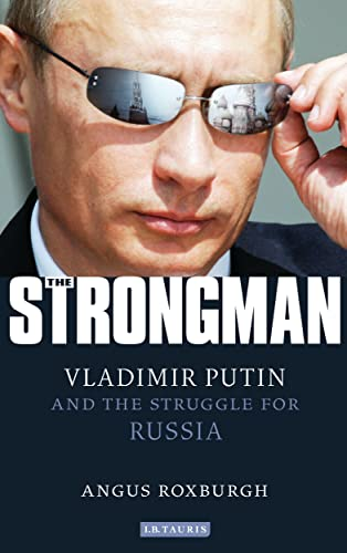 9781780760162: The Strongman: Vladimir Putin and the Struggle for Russia