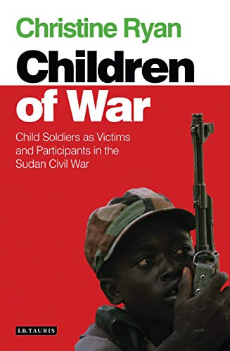 9781780760179: The Children of War: Child Soldiers as Victims and Participants in the Sudan Civil War (International Library of African Studies)