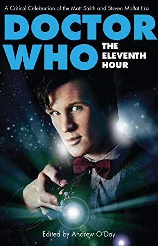 9781780760193: Doctor Who - The Eleventh Hour: A Critical Celebration of the Matt Smith and Steven Moffat Era (Who Watching)