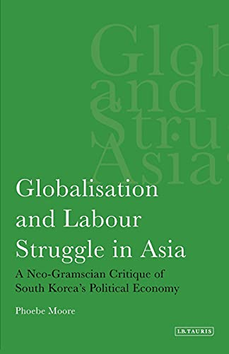 9781780760339: Globalisation and Labour Struggle in Asia: A Neo-Gramscian Critique of South Korea's Political Economy (International Library of Economics)