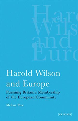 9781780760377: Harold Wilson and Europe: Pursuing Britain's Membership of the European Community