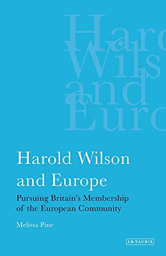 9781780760377: Harold Wilson and Europe: Pursuing Britain's Membership of the European Community (International Library of Political Studies)
