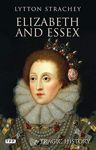 Elizabeth and Essex: Strachey, Lytton