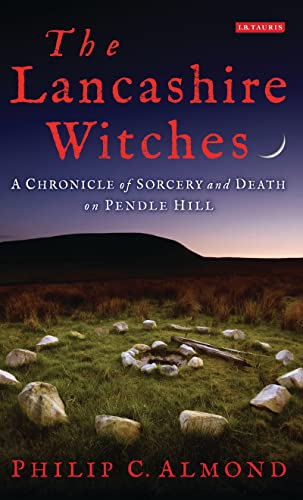 The Lancashire Witches: A Chronicle of Sorcery and Death on Pendle Hill: Almond, Philip C.