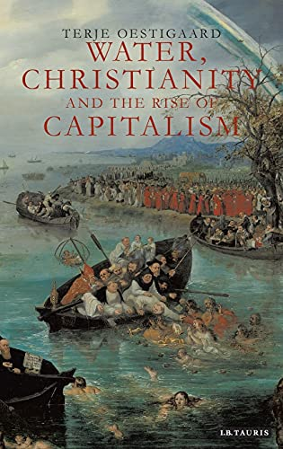 Water, Christianity and the Rise of Capitalism (Hardback): Terje Oestigaard