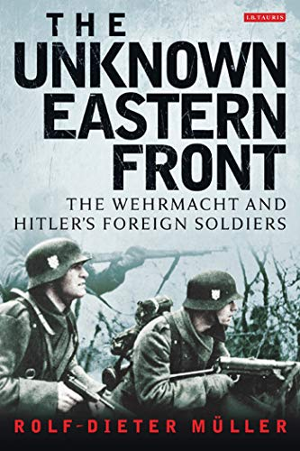 9781780760728: The Unknown Eastern Front: The Wehrmacht and Hitler's Foreign Soldiers