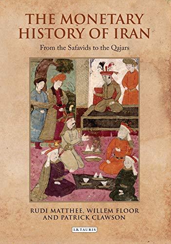 9781780760797: The Monetary History of Iran: From the Safavids to the Qajars (International Library of Iranian Studies) (Iran and the Persianate World)
