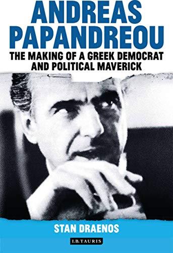 9781780760803: Andreas Papandreou: The Making of a Greek Democrat and Political Maverick