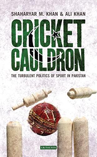 9781780760834: Cricket Cauldron: The Turbulent Politics of Sport in Pakistan