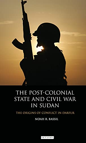 9781780760858: The Post-Colonial State and Civil War in Sudan: The Origins of Conflict in Darfur (International Library of African Studies)