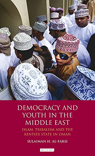 9781780760902: Democracy and Youth in the Middle East: Islam, Tribalism and the Rentier State in Oman (Library of Modern Middle East Studies)