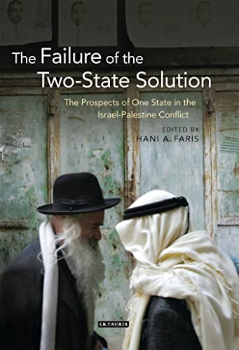 9781780760940: The Failure of the Two-State Solution: The Prospects of One State in the Israel-Palestine Conflict (Library of Modern Middle East Studies)