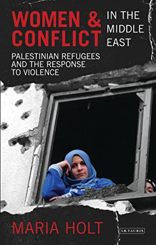 9781780761008: Women and Conflict in the Middle East: Palestinian Refugees and the Response to Violence (Library of Modern Middle East Studies)
