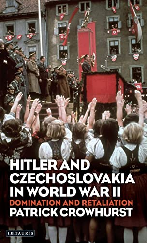 Hitler and Czechoslovakia in World War II: Domination and Retaliation (International Library of ...