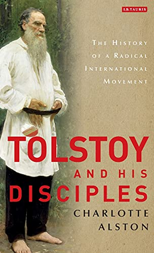 Tolstoy and his Disciples: The History of: Charlotte Alston