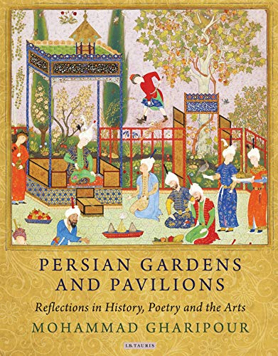9781780761213: Persian Gardens and Pavilions: Reflections in History, Poetry and the Arts (International Library of Iranian Studies)