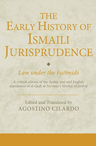 The Early History of Ismaili Jurisprudence: Law under the Fatimids (Ismaili Texts and Translations)...