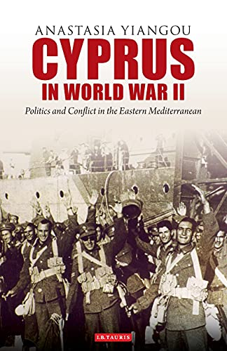 9781780761336: Cyprus in World War II: Politics and Conflict in the Eastern Mediterranean (International Library of Twentieth Century History)